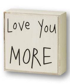Another great find on #zulily! White 'Love You More' Box Sign #zulilyfinds