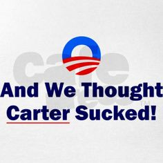 Carter did have that title! Obama has definitely toppled Carter in the WORST president of my lifetime! Progressive Politics Election Vote No Obama