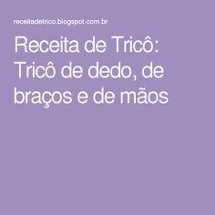 Receita de Tricô: Tricô de dedo, de braços e de mãos
