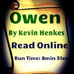 This is an online version of Kevin Henkes Caldecott winner book 'Owen.' Owen is  would not let go of his favorite blanket fuzzy. Where ever Owen goes, fuzzy goes along. What will happen when Owen starts school? Run Time: 8min 51sec.
