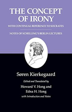 The Concept of Irony/Schelling Lecture Notes : Kierkegaard's Writings, Vol. 2