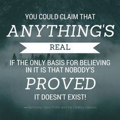 Hermione quotes: You could claim that anything's real