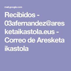 Recibidos - 03afernandez@aresketaikastola.eus - Correo de Aresketa ikastola
