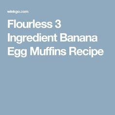 Flourless 3 Ingredient Banana Egg Muffins Recipe