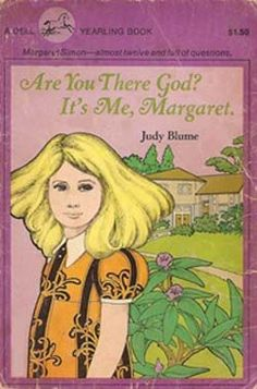 """by Judy Blume -- beloved book by pre-adolescent girls at the time because it told us the truth  (read """"Forever"""" also, but didn't love it like this one)"""