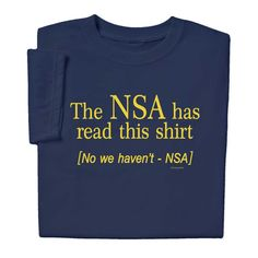 This awesome NSA T-shirt goes to show that anything, anything you post on the internet can be read by anybody. Find more like this shirt at ComputerGear.com