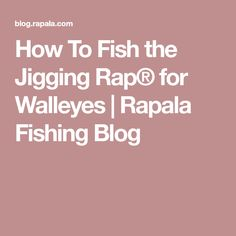 How To Fish the Jigging Rap® for Walleyes | Rapala Fishing Blog