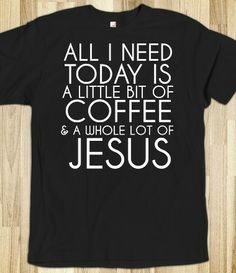 Coffee and Jesus today tee tshirt t shirt