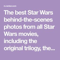 The best Star Wars behind-the-scenes photos from all Star Wars movies, including the original trilogy, the prequels (there are only like two pictures from the prequ...