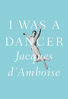 I Was A Dancer by Jacques D'Amboise. Design by Jason Booher