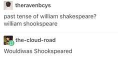 Elli what's the past tense of William Shakespeare??