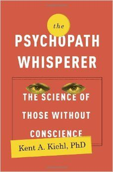 The psychopath whisperer : the science of those without a conscience. By Kent Kiehl. c. 2014. --Call # 616.85 K47