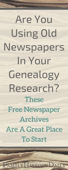 Free newspaper archives can be a powerful genealogy research tool.