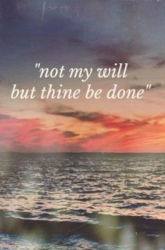 ...not my will, but thine be done.