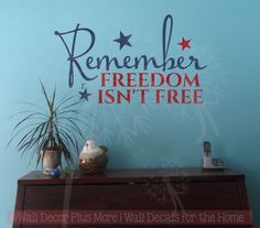 Remember Freedom Isn't Free ~ Independence was earned with lives, sacrifice, prayer, and God's help.