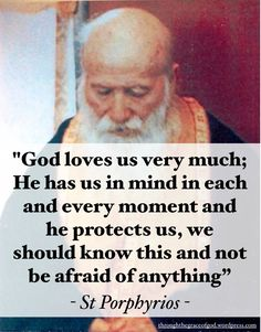 """""""God loves us very much; He has us in mind in each and every moment and he protects us, we should know this and not be afraid of anything"""" – St Porphyrios #orthodoxquotes #orthodoxy #christianquotes #stporphyrios #stporphyriosquotes #throughthegraceofgod"""