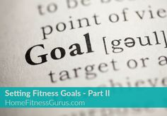 Anybody can set fitness goals… but setting AND achieving them are not the same. In Setting Fitness Goals Part II, I'm going to show you how to put it all together. READ ON... #homefitnesssgurus