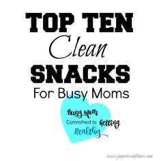 Busy Mom Committed to Getting Healthy: Top Ten CLEAN Snacks For Busy Moms