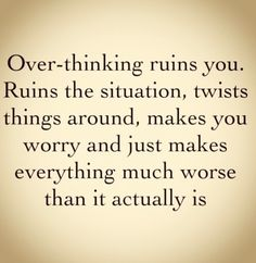 word of wisdom, remember this, overthink, ruin, inspir, thought, quot, enemi, true stories