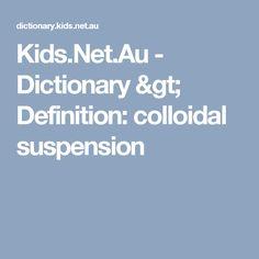 Kids.Net.Au - Dictionary > Definition: colloidal suspension