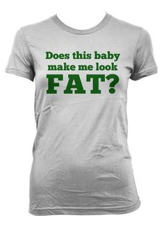 Does this Baby Make me Look Fat Maternity t shirt pregnancy shirt S-4XL