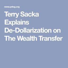 Terry Sacka Explains De-Dollarization on The Wealth Transfer