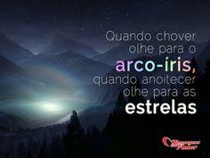 Quando chover, olhe para o arco-íris. Quando anoitecer, olhe para as estrelas. #chuva #arcoiris #noite #estrela