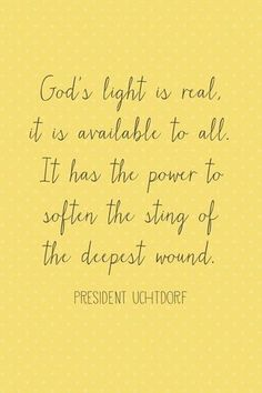 """God's light is real, it is available to all. It has the power to soften the sting of the deepest wound."" --Dieter F. Uchtdorf, General Conference, April 2013 (and more printables)."