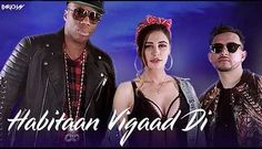 "Habitaan Vigaad Di Lyrics by ""Parichay & Nargis Fakhri"" New punjabi Song 2017 . The song ""Habitaan Vigaad Di"" lyrics penned by Kumaar,sung by Parichay & Nargis Fakhri and music composed by Parichay. Habitaan Vigaad Di"