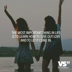 The most important thing in life is to learn how to give out love and to let it come in.