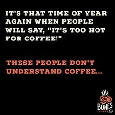 First cup always hot, then it can be iced. Coffee is always a good idea!