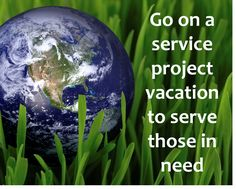 Bucket list.  Serve others for a vacation.