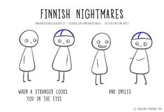 Finnish Nightmares: When a stranger looks you in the eyes - and smiles! By Karoliina Korhonen Finnish Memes, Meanwhile In Finland, Thinking Of You Today, Extroverted Introvert, Infj, Poses For Photos, Funny Jokes, It's Funny, Funny Shit