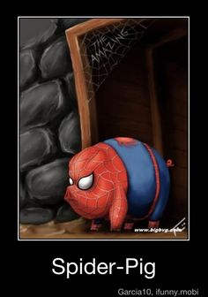 Spider Pig, Spider Pig, does whatever a Spider Pig does! Can he swing from a web? No he can't he's a pig. Look out! It's Spider Pig!