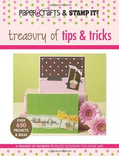 Treasury of Tips & Tricks (Leisure Arts #15947): Paper Crafts? magazine & Stamp It! (Paper Crafts & Stamp It) by Crafts Media LLC