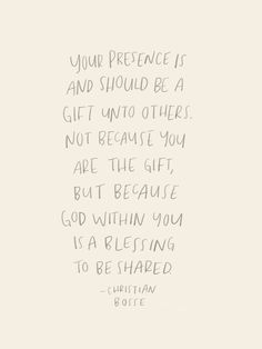 Your presence is and should be a gift unto others. Not because you are the gift, but because God within you is a blessing to be shared — quote from the book Arise With Singing by Christian Bosse Bible Verses Quotes, Faith Quotes, Me Quotes, Motivational Quotes, Inspirational Quotes, Scriptures, Quotes About God, Quotes To Live By, Cool Words