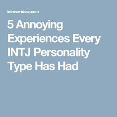 5 Annoying Experiences Every INTJ Personality Type Has Had