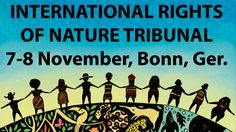 Via Movement Rights BONN, Germany – The 4th session of the International Rights of Nature Tribunal, held concurrently with the 23rd United Nations Framework Convention on Climate Change Conference of Parties (COP23), exposed the significant role which legal systems play in enabling climate c...