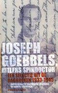 Joseph Goebbels, Hitlers spindoctor: een selectie uit de dagboeken 1933-1945. Dagboekaantekeningen van Hitlers minister van Volksvoorlichting en Propaganda.