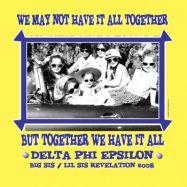 Delta Phi Epsilon-May not have it all together...but together we have it all.