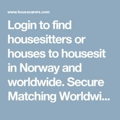 Login to find housesitters or houses to housesit in Norway and worldwide. Secure Matching Worldwide