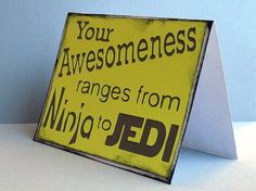 your awesomeness ranges from ninja to jedi