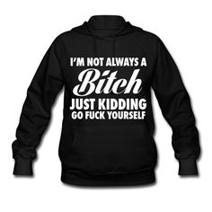 I'm Not Always A Bitch Just Kidding Clothing.stayflyclothing.comTags - I'm Not Always A Bitch Just Kidding Go Fuck Yourself, funny, bitch, tee, t-shirt, shirt, hoodie, tank, mug