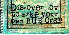 be first to be notified about the new art journal technique class - how to make your own rubons learn how to make your own rub-ons https://schulmanart.leadpages.net/howtomakerubonsnotifications/ #artjournal