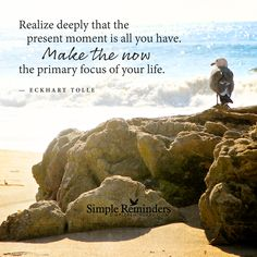 Realize deeply that the present moment is all you have. Make the NOW the primary focus of your life. — Eckhart Tolle