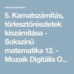 5. Kamatszámítás, törlesztőrészletek kiszámítása - Sokszínű matematika 12. - Mozaik Digitális Oktatás