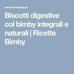 Biscotti digestive col bimby integrali e naturali | Ricette Bimby