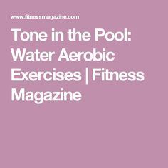 Tone in the Pool: Water Aerobic Exercises | Fitness Magazine