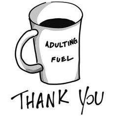 Coffee, must have fuel for Adulting ☕