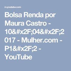 Bolsa Renda por Maura Castro - 10/04/2017 - Mulher.com - P1/2 - YouTube